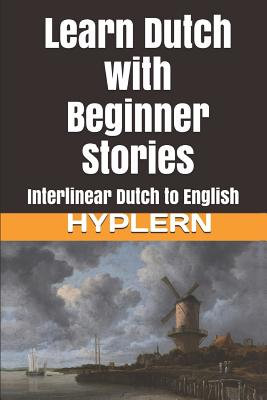 Learn Dutch with Beginner Stories: Interlinear Dutch to English Cover Image