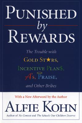 Punished by Rewards: The Trouble with Gold Stars, Incentive Plans, A's, Praise, and Other Bribes Cover Image