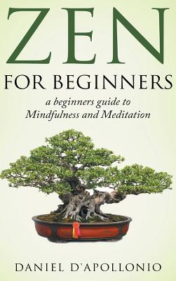 Zen For Beginners a beginners guide to Mindfulness and Meditation methods to relieve anxiety Cover Image