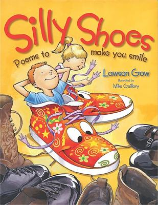 SILLY SHOES: POEMS TO MAKE YOU SMILE by Lawson Gow