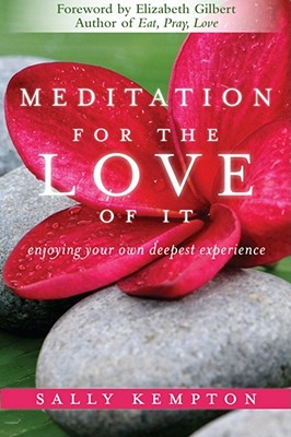 Meditation for the Love of It: Enjoying Your Own Deepest Experience Cover Image
