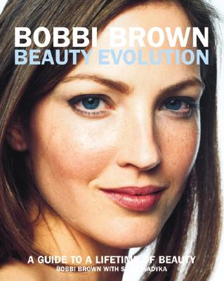Bobbi Brown Beauty Evolution: A Guide to a Lifetime of Beauty Cover Image