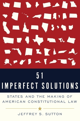 51 Imperfect Solutions: States and the Making of American Constitutional Law Cover Image