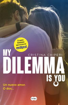 My Dilemma is You. Un nuevo amor. O dos... / My Dilemma Is You: A New Love? or T wo (Serie My Dilemma Is You) Cover Image