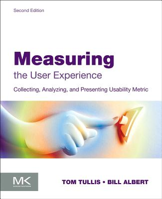 Measuring the User Experience: Collecting, Analyzing, and Presenting Usability Metrics (Interactive Technologies) Cover Image