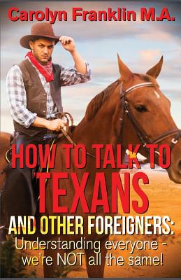 How to Talk to a Texan and Other Foreigners: Understanding Everyone - We're Not All the Same! Cover Image