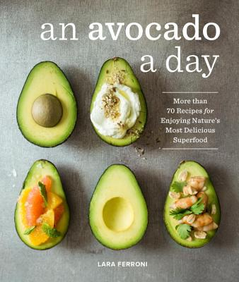 An Avocado a Day: More than 70 Recipes for Enjoying Nature's Most Delicious Superfood Cover Image