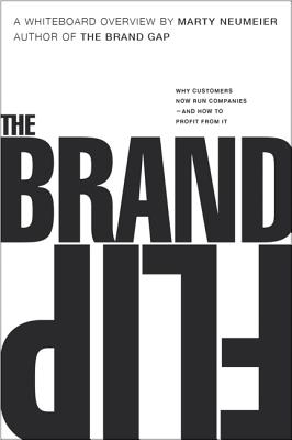 The Brand Flip: Why Customers Now Run Companies and How to Profit from It (Voices That Matter) Cover Image
