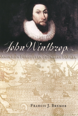 John Winthrop: America's Forgotten Founding Father Cover Image