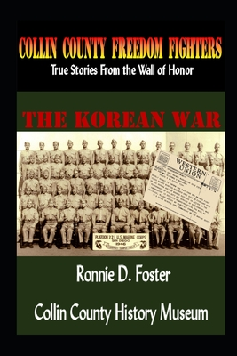 Collin County Freedom Fighters - The Korean War: True Stories From the Wall of Honor Cover Image
