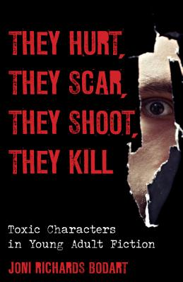 They Hurt, They Scar, They Shoot, They Kill: Toxic Characters in Young Adult Fiction (Studies in Young Adult Literature #52) Cover Image