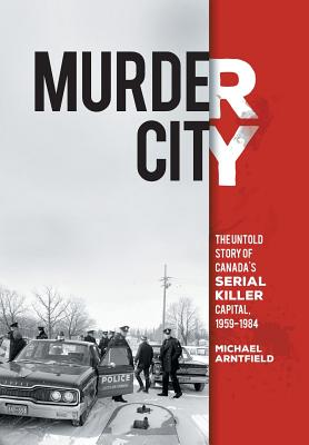 Murder City: The Untold Story of Canada's Serial Killer Capital, 1954-1984 Cover Image