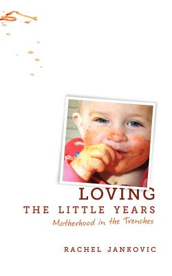 Loving the Little Years: Motherhood in the Trenches Cover Image