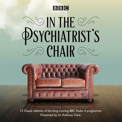 In the Psychiatrist's Chair: The Renowned BBC Radio 4 Interview Series Cover Image