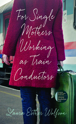 Cover for For Single Mothers Working as Train Conductors (The Iowa Prize in Literary Nonfiction)