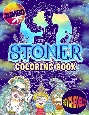Stoner Coloring Book: The Stoner's Psychedelic Coloring Book With 30 Cool Images For Absolute Relaxation and Stress Relief Cover Image