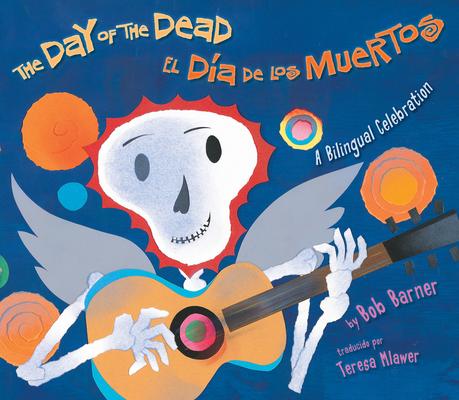 The Day of the Dead / El Dia De Los Muertos: A Bilingual Celebration Cover Image