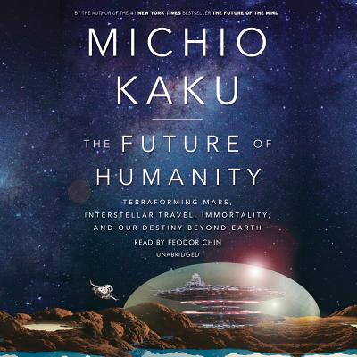 The Future of Humanity: Terraforming Mars, Interstellar Travel, Immortality, and Our Destiny Beyond Earth Cover Image