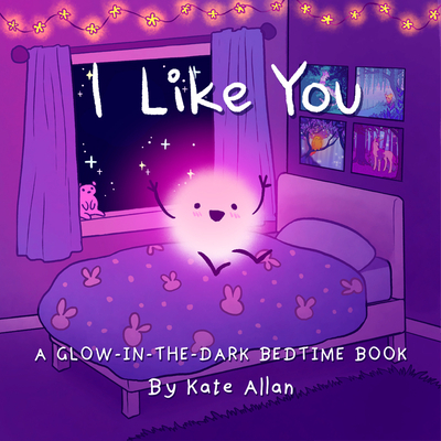 I Like You: A Glow-In-The-Dark Bedtime Book Cover Image