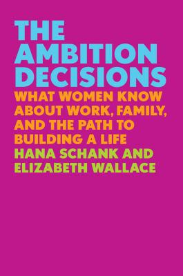 The Ambition Decisions: What Women Know About Work, Family, and the Path to Building a Life Cover Image