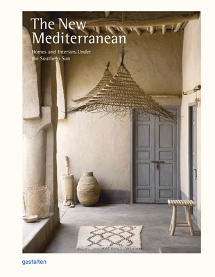 The New Mediterranean: Homes and Interiors Under the Southern Sun cover