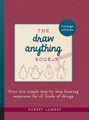 The Draw Anything Book: Over 200 Simple Step-by-Step Drawing Sequences for All Kinds of Things