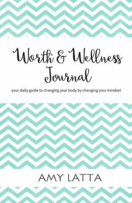 Worth & Wellness Journal: 30 Days to a Healthier You Cover Image