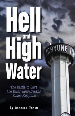 Hell and High Water: The Battle to Save the Daily New Orleans Times-Picayune Cover Image