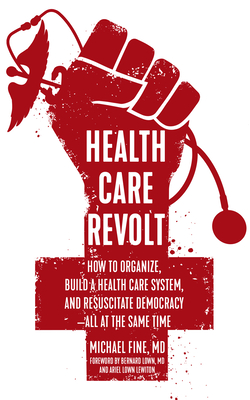 Health Care Revolt: How to Organize, Build a Health Care System, and Resuscitate Democracy—All at the Same Time  Cover Image