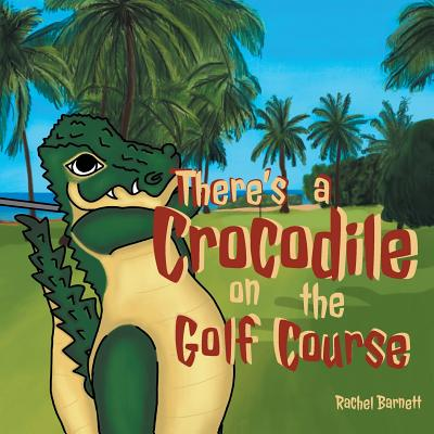 There's a Crocodile on the Golf Course Cover Image