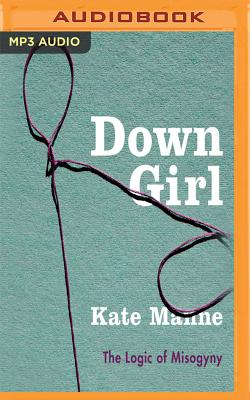 Down Girl: The Logic of Misogyny Cover Image