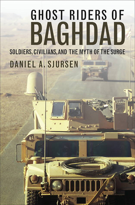 Ghost Riders of Baghdad: Soldiers, Civilians, and the Myth of the Surge Cover Image