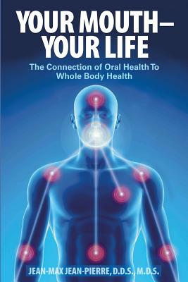 Your Mouth - Your Life: The Connection of Oral Health To Whole Body Health Cover Image