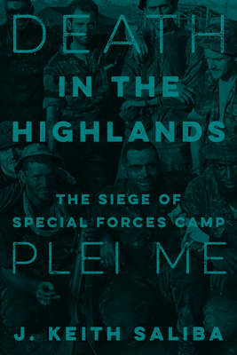 Death in the Highlands: The Siege of Special Forces Camp Plei Me Cover Image