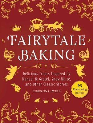 Fairytale Baking: Delicious Treats Inspired by Hansel & Gretel, Snow White, and Other Classic Stories Cover Image