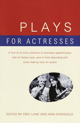 Plays for Actresses: A First-Of-Its-Kind Collection of Seventeen Splendid Plays with All-Female Casts, Each of Them Abounding with Career-M Cover Image