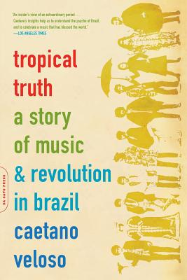 Tropical Truth: A Story Of Music And Revolution In Brazil Cover Image