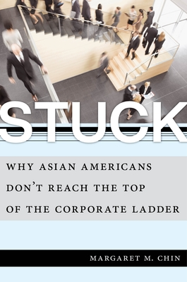 Stuck: Why Asian Americans Don't Reach the Top of the Corporate Ladder Cover Image