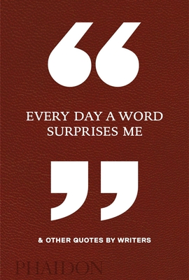 Every Day a Word Surprises Me & Other Quotes by Writers Cover Image