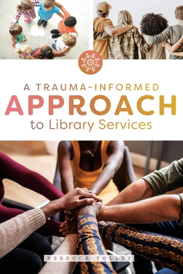 A Trauma-Informed Approach to Library Services Cover Image