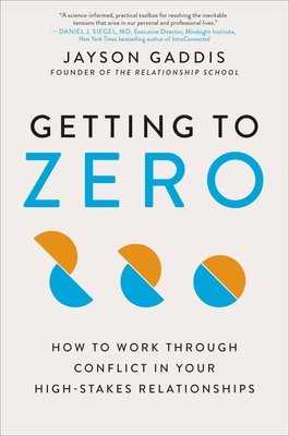 Getting to Zero: How to Work Through Conflict in Your High-Stakes Relationships Cover Image