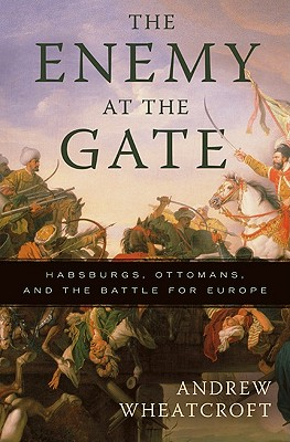 The Enemy at the Gate: Habsburgs, Ottomans, and the Battle for Europe Cover Image