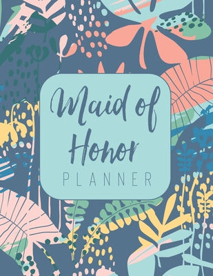 Maid of Honor Planner: Wedding Logbook for Bridesmaid - Calendar and Organizer for Important Dates and Appointments - Wedding Planner Cover Image