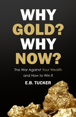 Why Gold? Why Now?: The War Against Your Wealth and How to Win It Cover Image