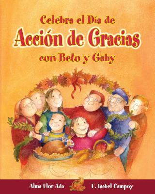 Celebra El Dia de Accion de Gracias Con Beto y Gaby ( Celebrate Thanksgiving Day with Beto and Gaby ) Spanish Edition (Cuentos Para Celebrar / Stories To Celebrate) Cover Image