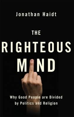 Righteous Mind: Why Good People Are Divided by Politics and Religion Cover Image