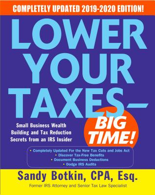 Lower Your Taxes - Big Time!: Small Business Wealth Building and Tax Reduction Secrets from an IRS Insider (Lower Your Taxes Big Time) Cover Image
