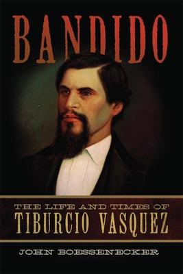 Bandido: The Life and Times of Tiburcio Vasquez Cover Image