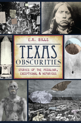 Texas Obscurities: Stories of the Peculiar, Exceptional & Nefarious Cover Image