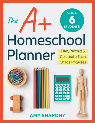 The A+ Homeschool Planner: Plan, Record, and Celebrate Each Child's Progress Cover Image